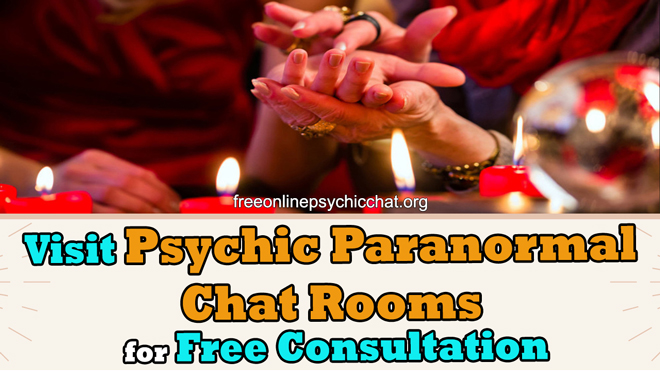 Visit Psychic Paranormal Chat Rooms for Free Consultation