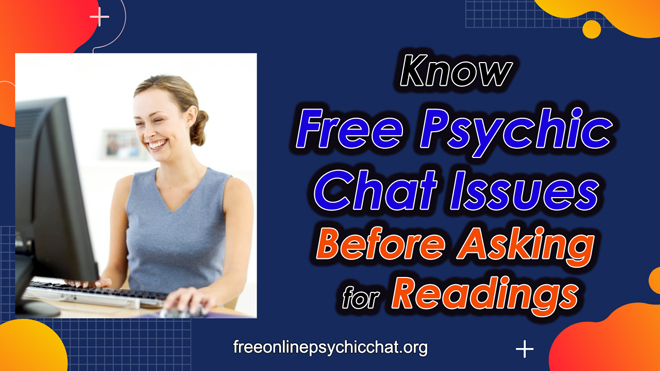 Know Free Psychic Chat Issues Before Asking for Readings