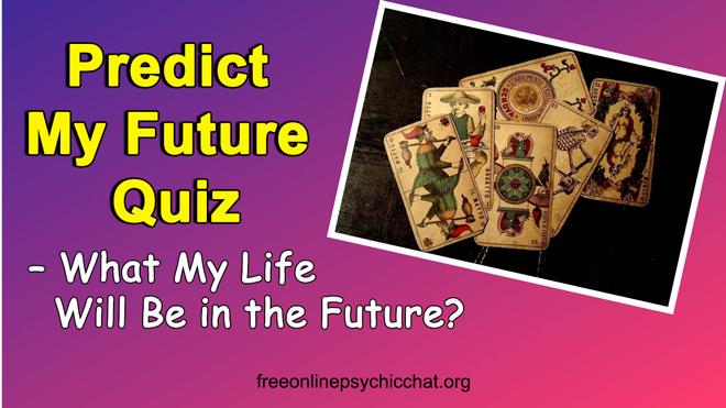Predict My Future Quiz - What My Life Will Be in the Future?