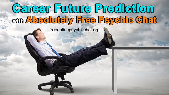 Career Future Prediction with Absolutely Free Psychic Chat