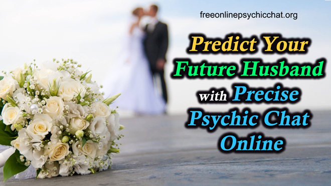 Predict Your Future Husband with Precise Psychic Chat Online