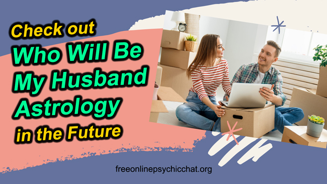 Check out Who Will Be My Husband Astrology in the Future