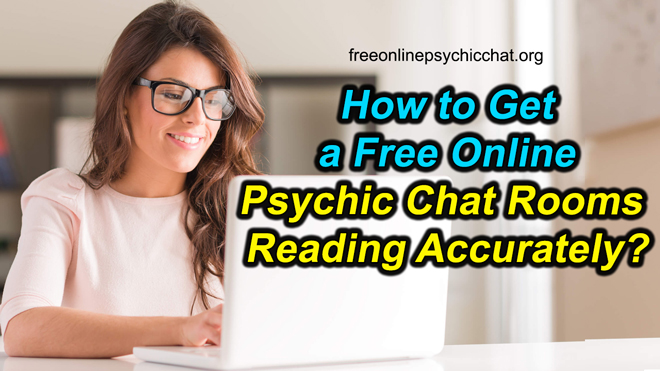 How to Get a Free Online Psychic Chat Rooms Reading Accurately?